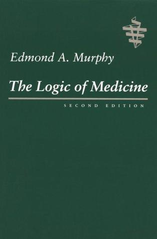 The logic of medicine by Murphy, Edmond A.