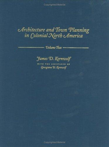Architecture and Town Planning in Colonial North America (Creating the North American Landscape) by James D. Kornwolf