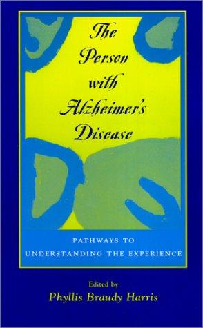 The Person with Alzheimer's Disease by Phyllis Braudy Harris