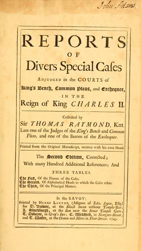 Reports of divers special cases adjudged in the courts of King's bench, common pleas, and exchequer, in the reign of King Charles II 1660-1682