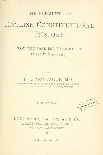 The elements of English constitutional history from the earliest times to the present day (1901) by Francis Charles Montague