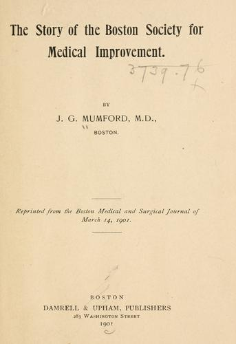 The story of the Boston Society for Medical Improvement by Mumford, James Gregory