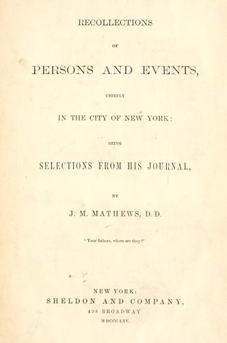 Recollections of persons and events, chiefly in the city of New York by Mathews, J. M.