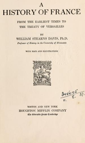 A history of France from the earliest times to the treaty of Versailles by William Stearns Davis