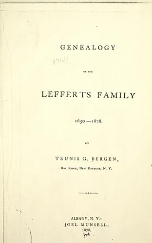 Genealogy of the Lefferts family, 1650-1718 by Teunis G. Bergen