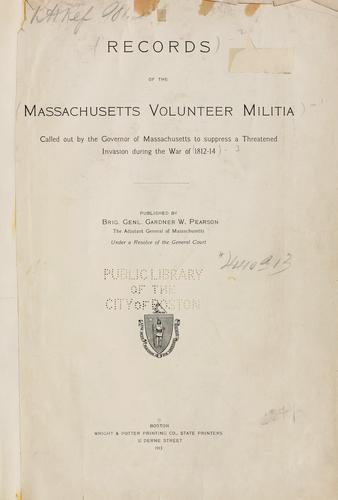 Records of the Massachusetts volunteer militia called out by the Governor of Massachusetts to suppress a threatened invasion during the war of 1812-14 by Massachusetts. Adjutant General's Office.