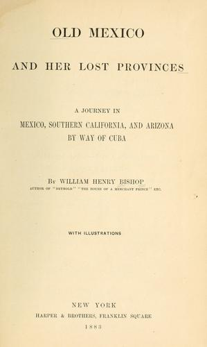 Old Mexico and her lost provinces by Bishop, William Henry