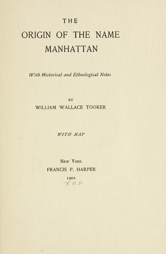 The origin of the name Manhattan by William Wallace Tooker
