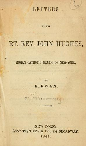 Letters to the Rt. Rev. John Hughes, Roman Catholic Bishop of New York by Nicholas Murray