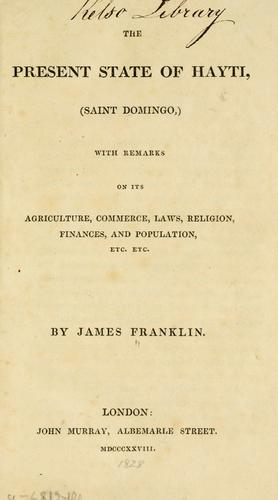 The present state of Hayti (Saint Domingo) by Franklin, James