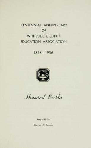 Centennial anniversary of Whiteside County Education Association, 1856-1956 by Gunnar A. Benson