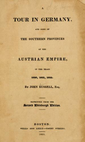 A tour in Germany, and some of the southern provinces of the Austrian Empire by Russell, John
