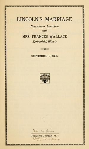 Lincoln's marriage; newspaper interview with Mrs. Frances Wallace, Springfield, Illinois by Wallave, Frances (Todd) Mrs.