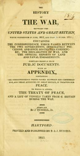 The history of the war, between the United States and Great-Britain, which commenced in June, 1812, and closed in Feb. 1715 .. by Russell, John