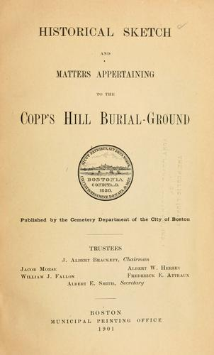 Historical sketch and matters appertaining to the Copp's Hill Burial-Ground by Boston (Mass.). Cemetery Dept.