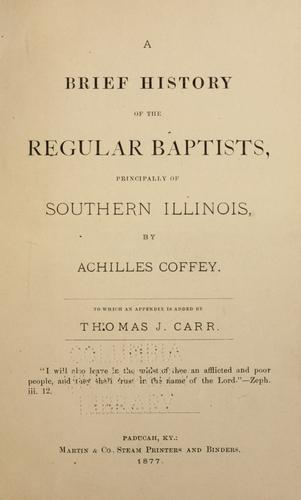A brief history of the Regular Baptists, principally of Southern Illinois by Achilles Coffey