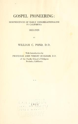 Gospel pioneering: reminiscences of early Congregationalism in California, 1833-1920 by William Chauncey Pond
