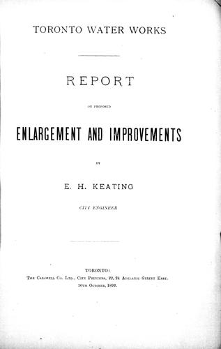 Toronto water works, report on proposed enlargement and improvements by Keating, E. H.