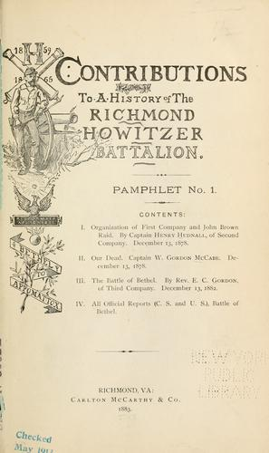 Contributions to a history of the Richmond Howitzer Battalion by Confederate States of America. Army. Virginia Artillery. Richmond Howitzers.