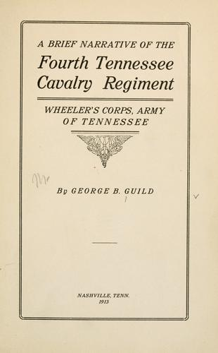 A brief narrative of the Fourth Tennessee Cavalry Regiment, Wheeler's Corps, Army of Tennessee by Guild, George B.