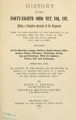 History of the Forty-Eighth Ohio Vet. Vol. Inf. giving a complete account of the regiment from its organization at Camp Dennison, O., in October, 1861, to the close of the war, and its final muster-out, May 10, 1866 by John A. Bering