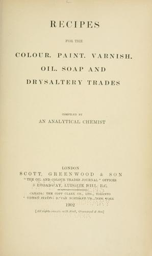 Recipes for the colour, paint, varnish, oil, soap and drysaltery trades by Analytical chemist.