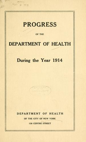 A brief account of progress made by the Department of Health of the city of New York in the year 1914 by New York (N.Y.). Dept. of Health.