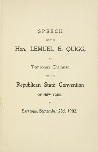 Speech of the Hon. Lemuel E. Quigg, as temporary chairman of the Republican state convention of New York, at Saratoga, September 23d, 1902 by Lemuel E[ly] Quigg
