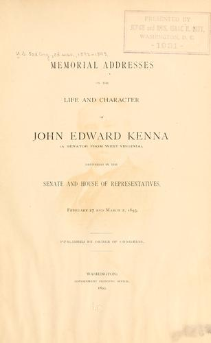Memorial addresses on the life and character of John Edward Kenna (a senator from West Virginia) by United States. 52d Cong., 2d sess., 1892-1893.