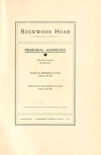 Rockwood Hoar (late a representative from Massachusetts) by United States. 59th Congress, 2d session