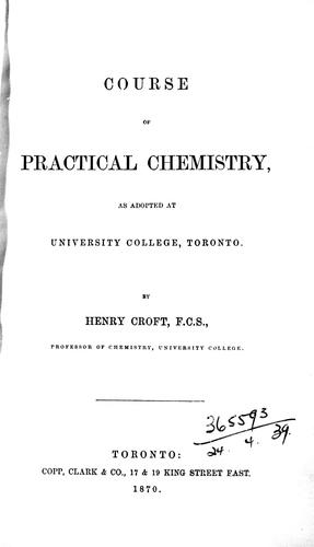 Course of practical chemistry, as adopted at University College, Toronto by H. H. Croft