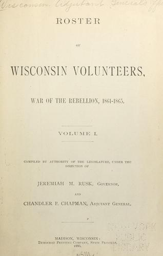 Roster of Wisconsin volunteers, war of the rebellion, 1861-1865 by Wisconsin. Adjutant-General's Office.