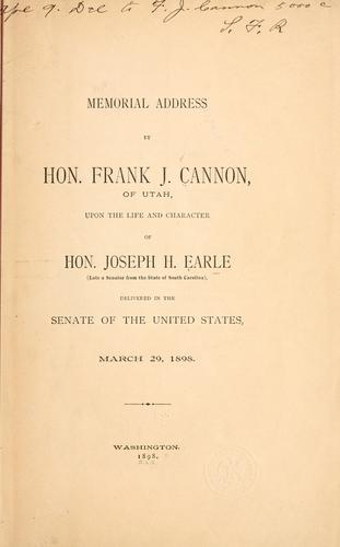 Memorial address by Hon. Frank J. Canon, of Utah, upon the life and character of Hon. Joseph H. Earl (late a senator from the state of South Carolina), delivered in the Senate of the United States, March 20, 1898 by Cannon, Frank Jenne
