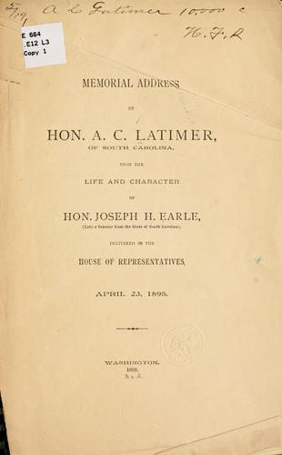 Memorial address... upon the life and character of Hon. Joseph H. Earle by A. C Latimer