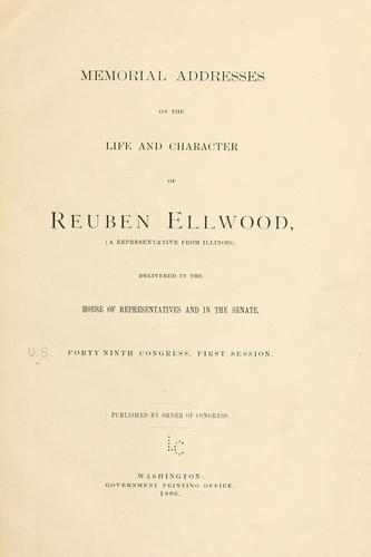 Memorial addresses on the life and character of Reuben Ellwood by U. S. 49th Cong.
