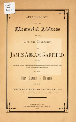 Arrangements for the memorial address on the life and character of James Abram Garfield, to be delivered before both houses of Congress, at their request, in the hall of the House of representatives by United States. 47th Congress, 1st session