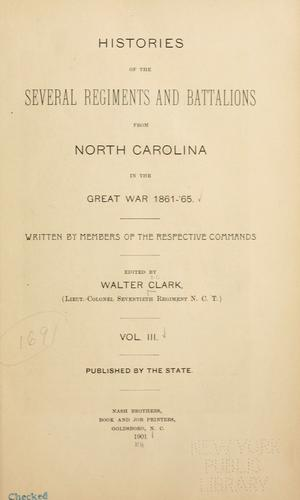 Histories of the several regiments and battalions from North Carolina, in the great war 1861-'65 by Walter Clark