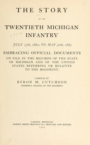 The story of the Twentieth Michigan infantry, July 15th, 1862 to May 30th, 1865 by Cutcheon, Byron M.