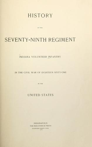 History of the Seventy-ninth regiment Indiana volunteer infantry in the civil war of eighteen sixty-one in the United States by Indiana Infantry. 79th Regiment, 1861-1865.