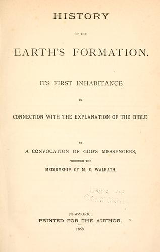 History of the earth's formation by M. E. Walrath
