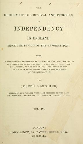 The history of the revival and progress of Independency in England by Joseph Fletcher