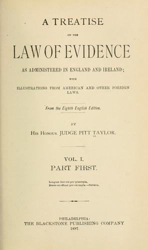 A treatise on the law of evidence as administered in England and Ireland by John Pitt Taylor