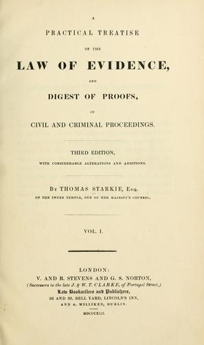 A practical treatise of the law of evidence, and digest of proofs, in civil and criminal proceedings by Starkie, Thomas