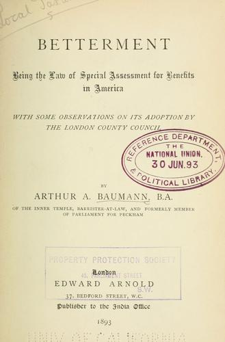 Betterment, being the law of special assessment for benefits in America, with some observations on its adoption by the London County council by Arthur A. Baumann