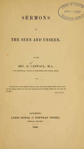 Sermons on the seen and unseen by Edward Caswall