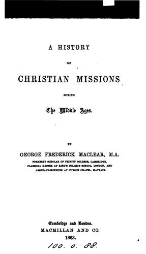 A history of Christian missions during the Middle ages by George Frederick Maclear