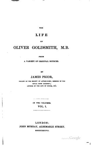 The life of Oliver Goldsmith, M. B.: from a variety of original sources by James Prior