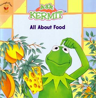 Ask Kermit: All About Food by Michael Teitelbaum