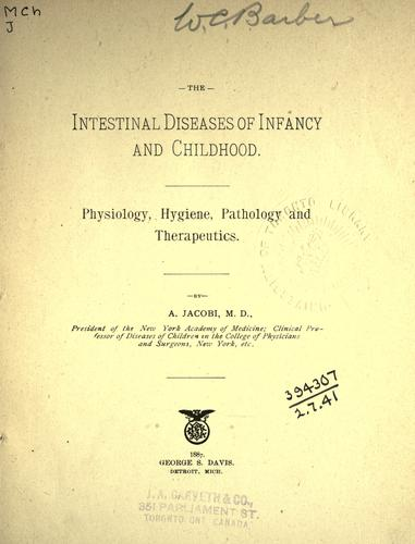 The intestinal diseases of infancy and childhood, physiology, hygiene, pathology and therapeutics by A. Jacobi