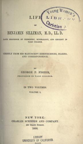 Life of Benjamin Silliman, M.D., LL.D., late professor of chemistry, mineralogy, and geology in Yale College